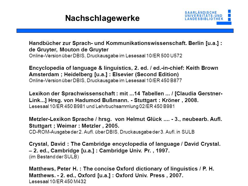 Nachschlagewerke Handbücher zur Sprach- und Kommunikationswissenschaft. Berlin [u.a.] : de Gruyter, Mouton de Gruyter.